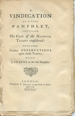 A Vindication of a Late Pamphlet, intitled, The Case of the Hanover Troops considered: With some Further Observations upon those Troops; Being a Sequel to the said Pamphlet