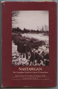 Nastawgan: The Canadian North by Canoe & Snowshoe. A Collection of Historical Essays