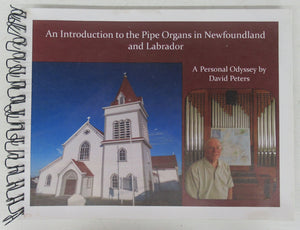 An Introduction to the Pipe Organs in Newfoundland and Labrador: A Personal Odyssey by David Peters
