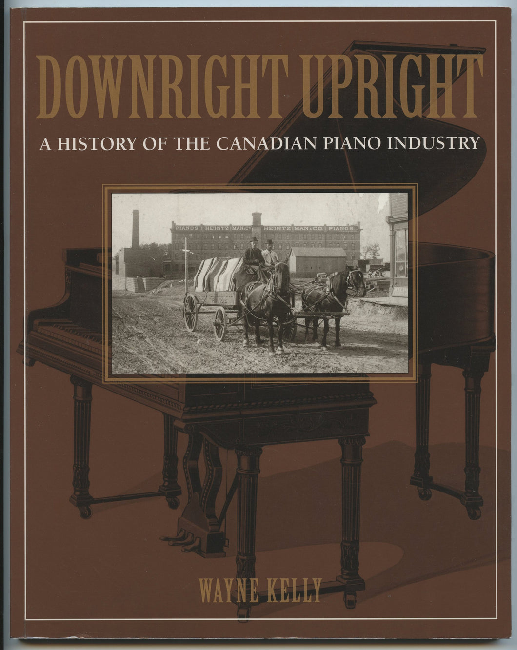 Downright Upright: A History of the Canadian Piano Industry