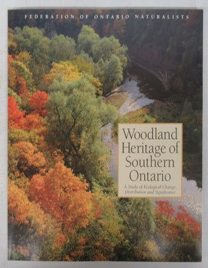 Woodland Heritage of Southern Ontario: A Study of Ecological Change, Distribution and Significance