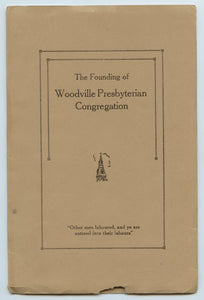 The Founding of Woodville Presbyterian Congregation. With a Brief Sketch of Pioneers and Pioneer Days