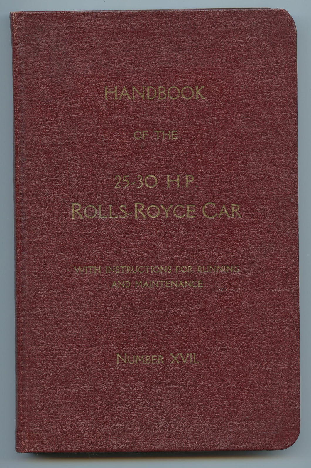 Handbook of the 25-30 H.P. Rolls-Royce Car with instructions for running and maintenance. Number XVII