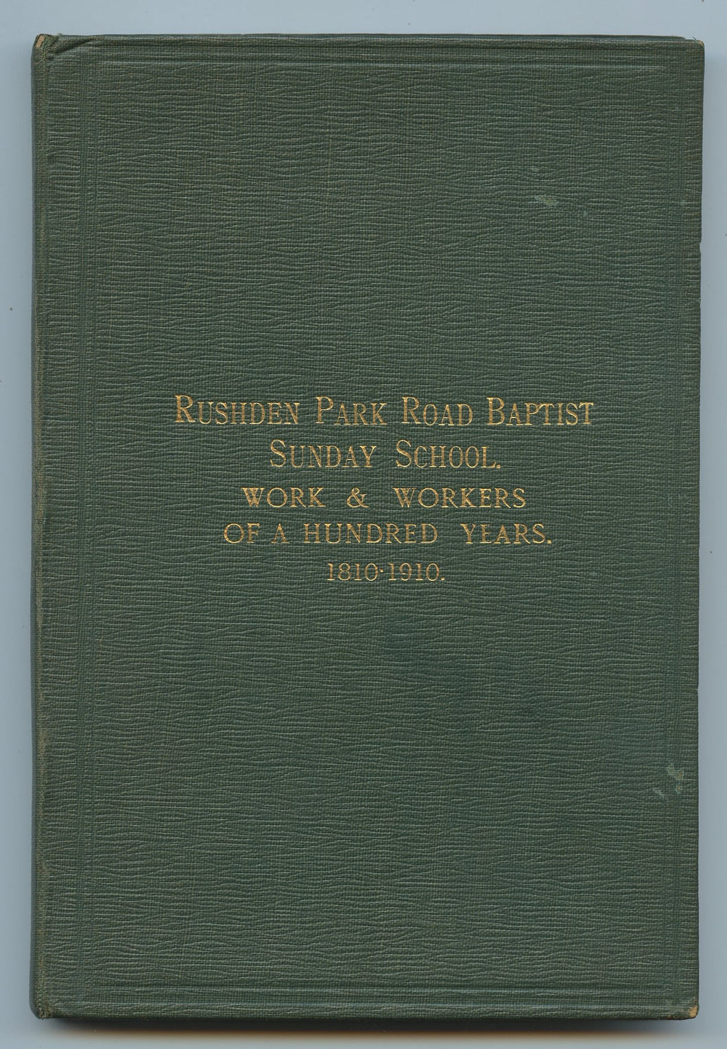The Rushden Park Road Baptist Sunday School: Work and Workers of a Hundred Years 1810-1910
