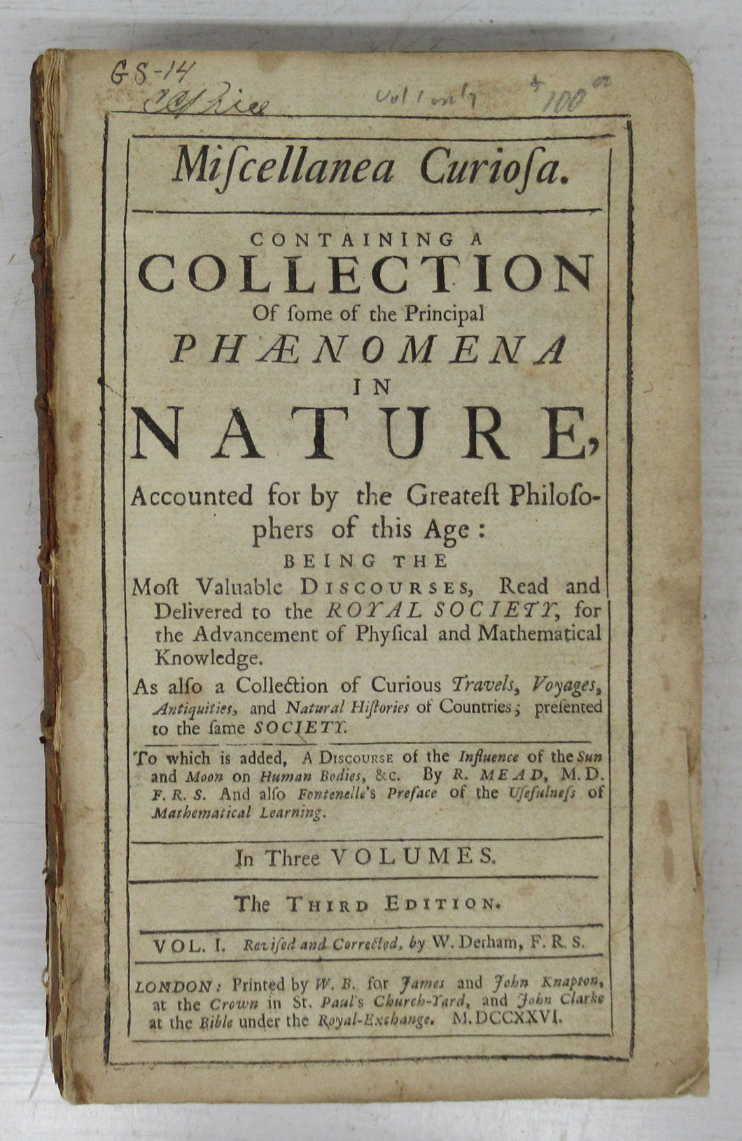 Miscellanea Curiosa. Containing A Collection Of some of the Principal Phaenomena in Nature. Vol. I only