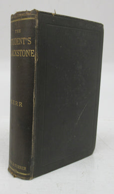The Student's Blackstone: Being The Commentaries on the Laws of England of Sir William Blackstone, Knt., Abridged and Adapted to the Present State of the Law