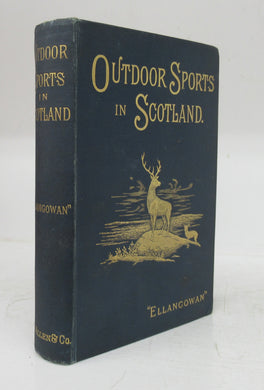 Outdoor Sports in Scotland: Deer Stalking, Grouse Shooting, Salmon Fishing, Golfing, Curling, &c