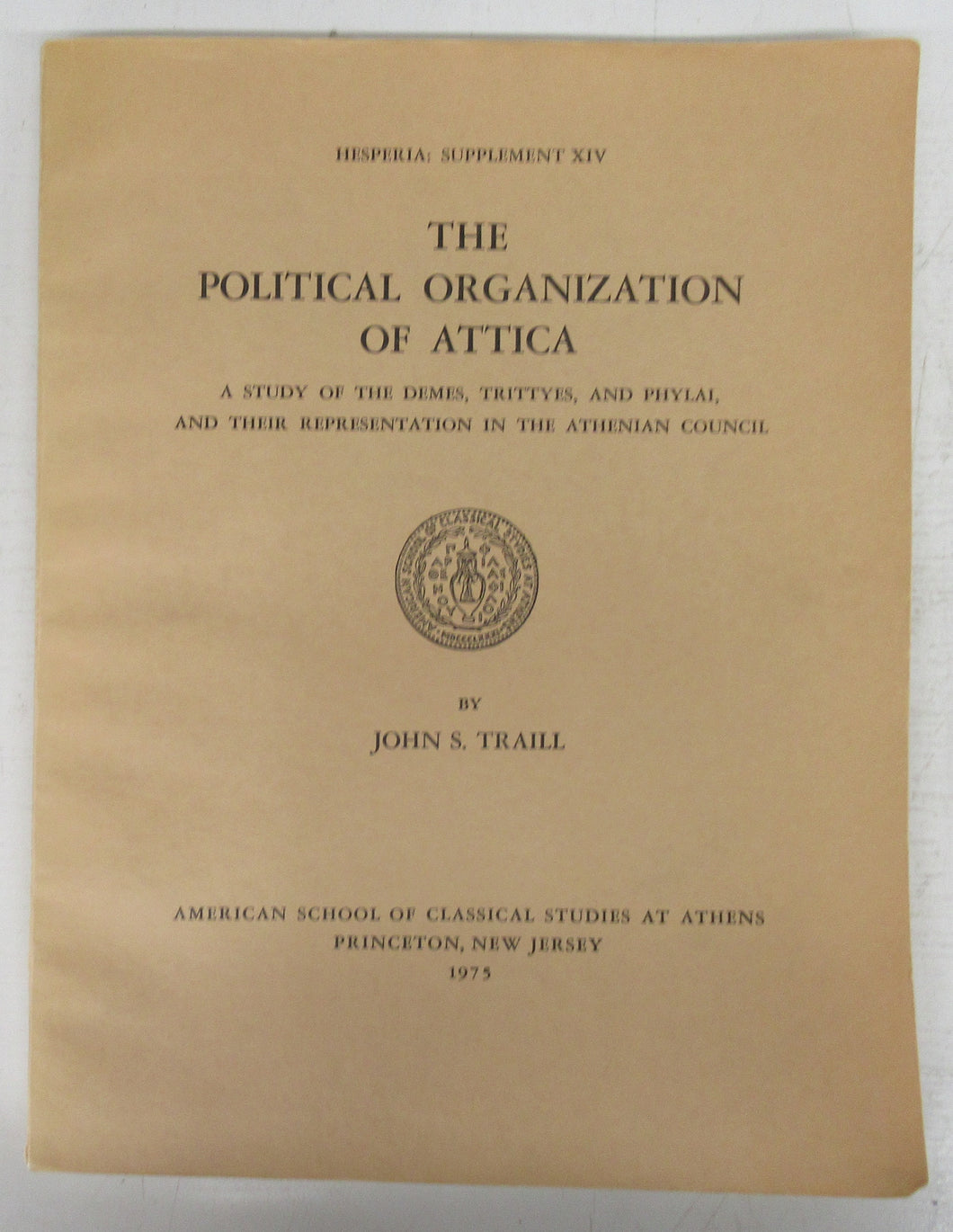 The Political Organization of Attica. A Study of the Demes, Trittyes, and Phylai, and their Representation in the Athenian Council