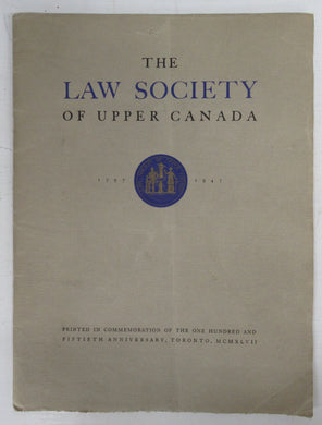 The Law Society of Upper Canada 1797-1947: A Short Account of the History of the Law Society of Upper Canada, Issued by the Society