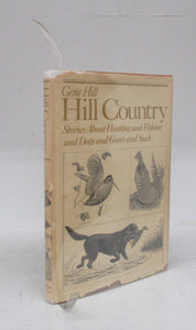 Hill Country: Stories About Hunting and Fishing and Dogs and Guns and Such