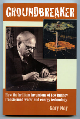 Groundbreaker: How the brilliant inventions of Leo Ranney transformed water and energy technology