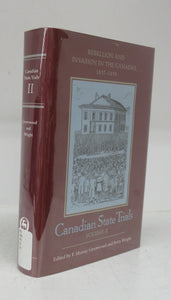 Canadian State Trials Vol. II: Rebellion and Invasion in the Canadas, 1837-1839