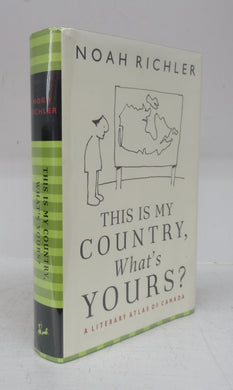 This is my Country, What's Yours? A Literary Atlas of Canada