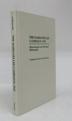 The Dardanelles Campaign, 1915: Historiography and Annotated Bibliography