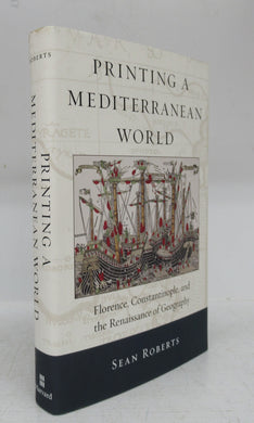 Printing A Mediterranean World: Forence, Constantinople, and the Renaissance of Geography