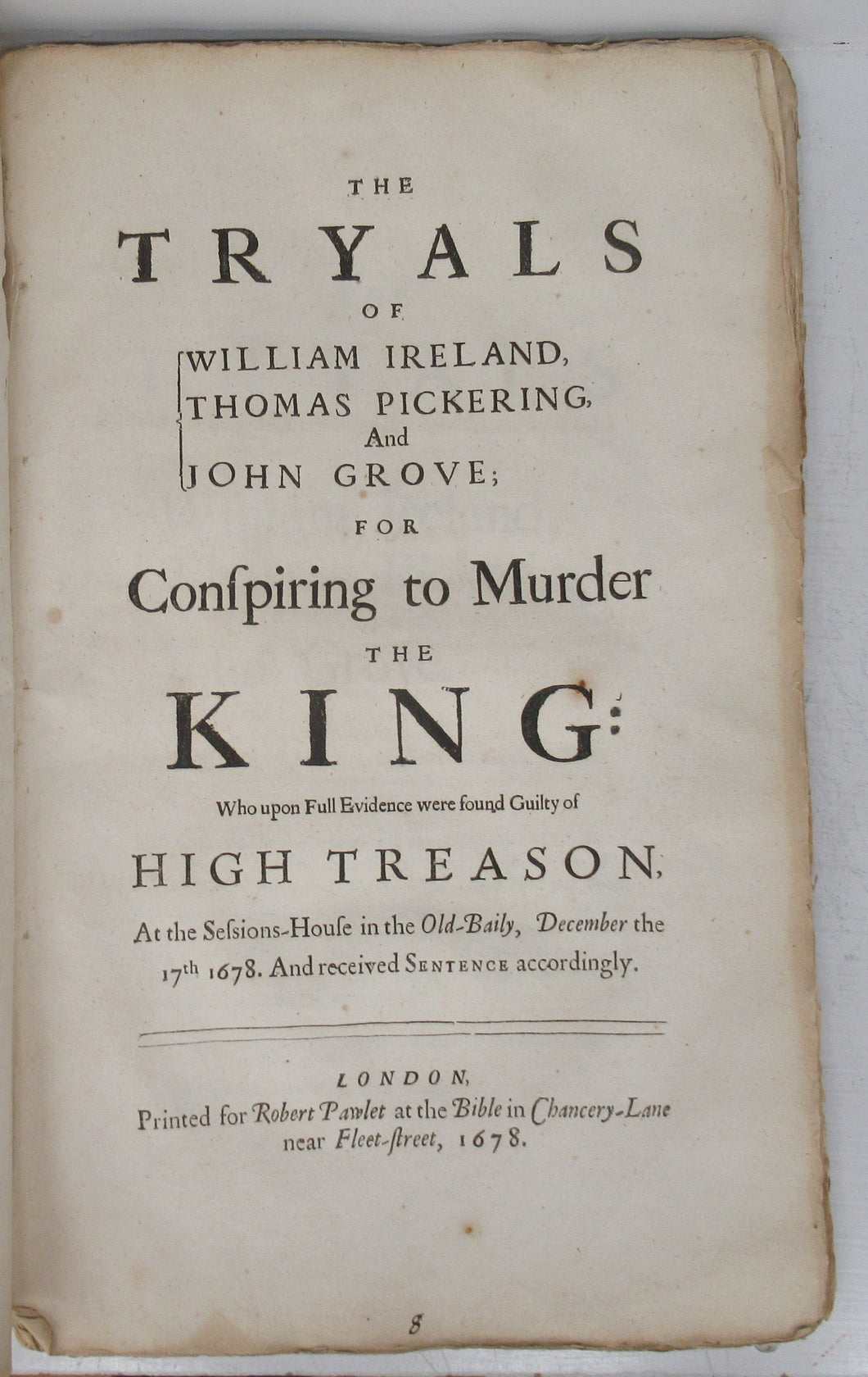The Tryals of William Ireland, Thomas Pickering, And John Grove; For Conspiring to Murder the King