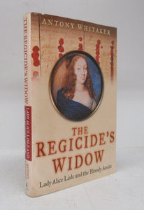 The Regicide's Widow: Lady Alice Lisle and the Bloody Assize