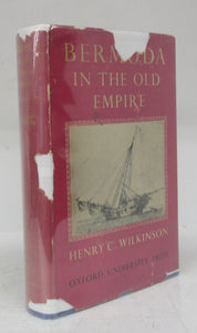 Bermuda in the Old Empire: A History of the Island from the Dissolution of the Somers Island Company until the end of the American Revolutionary War: 1684-1784