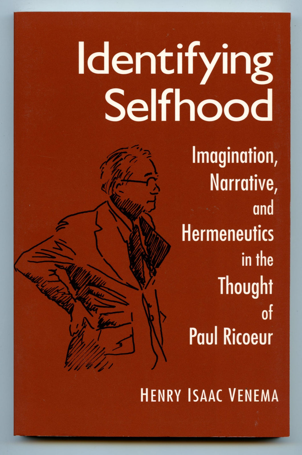 Identifying Selfhood: Imagination, Narrative, and Hermeneutics in the Thought of Paul Ricoeur