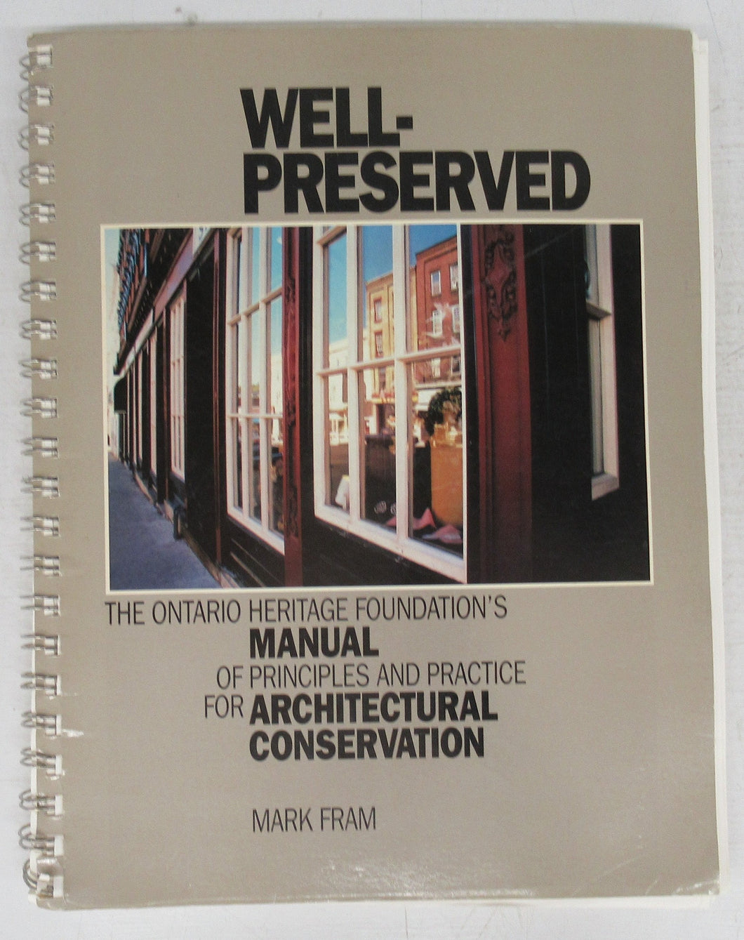 Well-preserved: The Ontario Heritage Foundation's Manual of Principles and Practice for Architectural Conservation