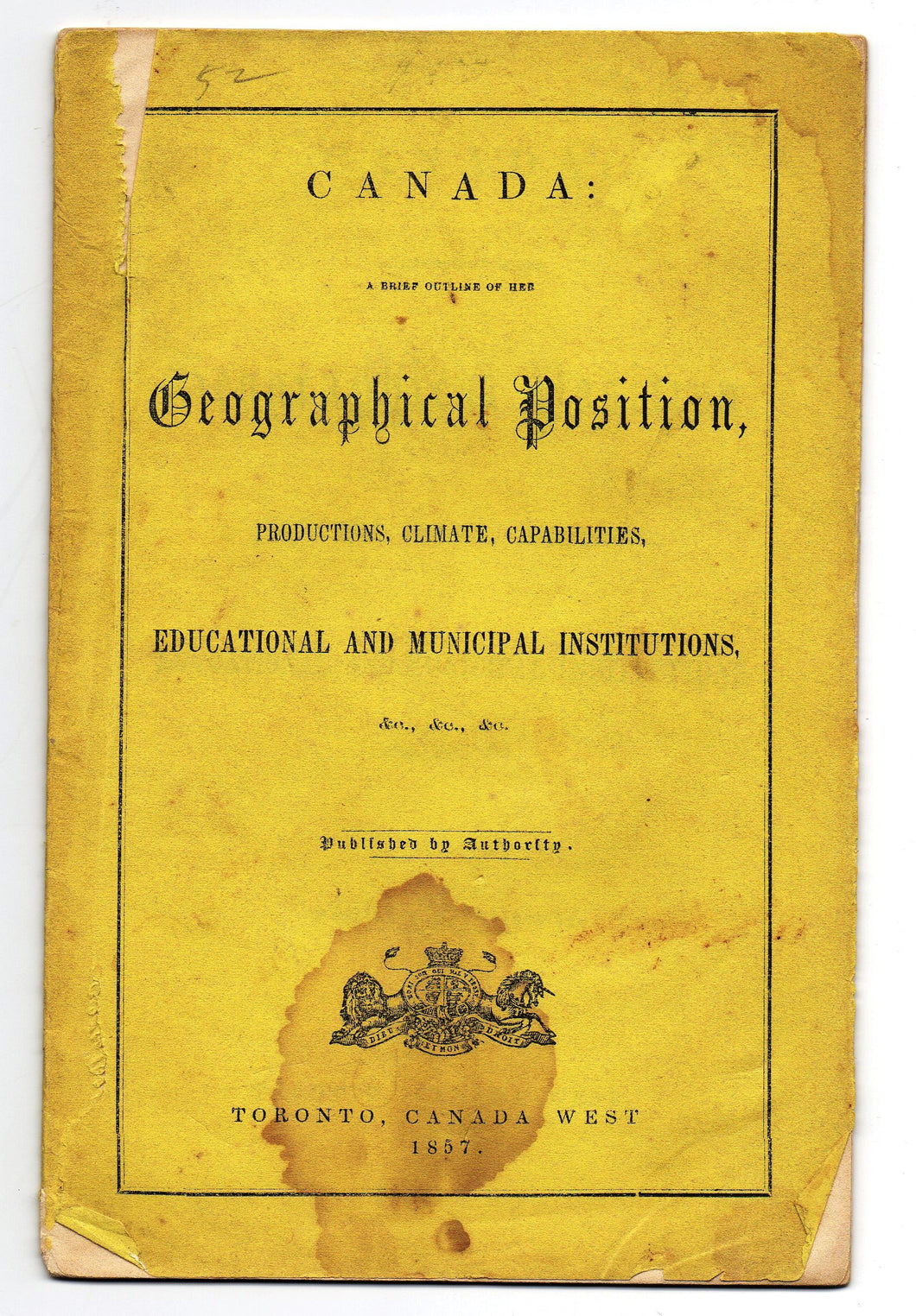 Canada: A Brief Outline of Her Geographical Position, Productions, Climate, Capabilities, Educational and Municipal Institutions, &c., &c., &c