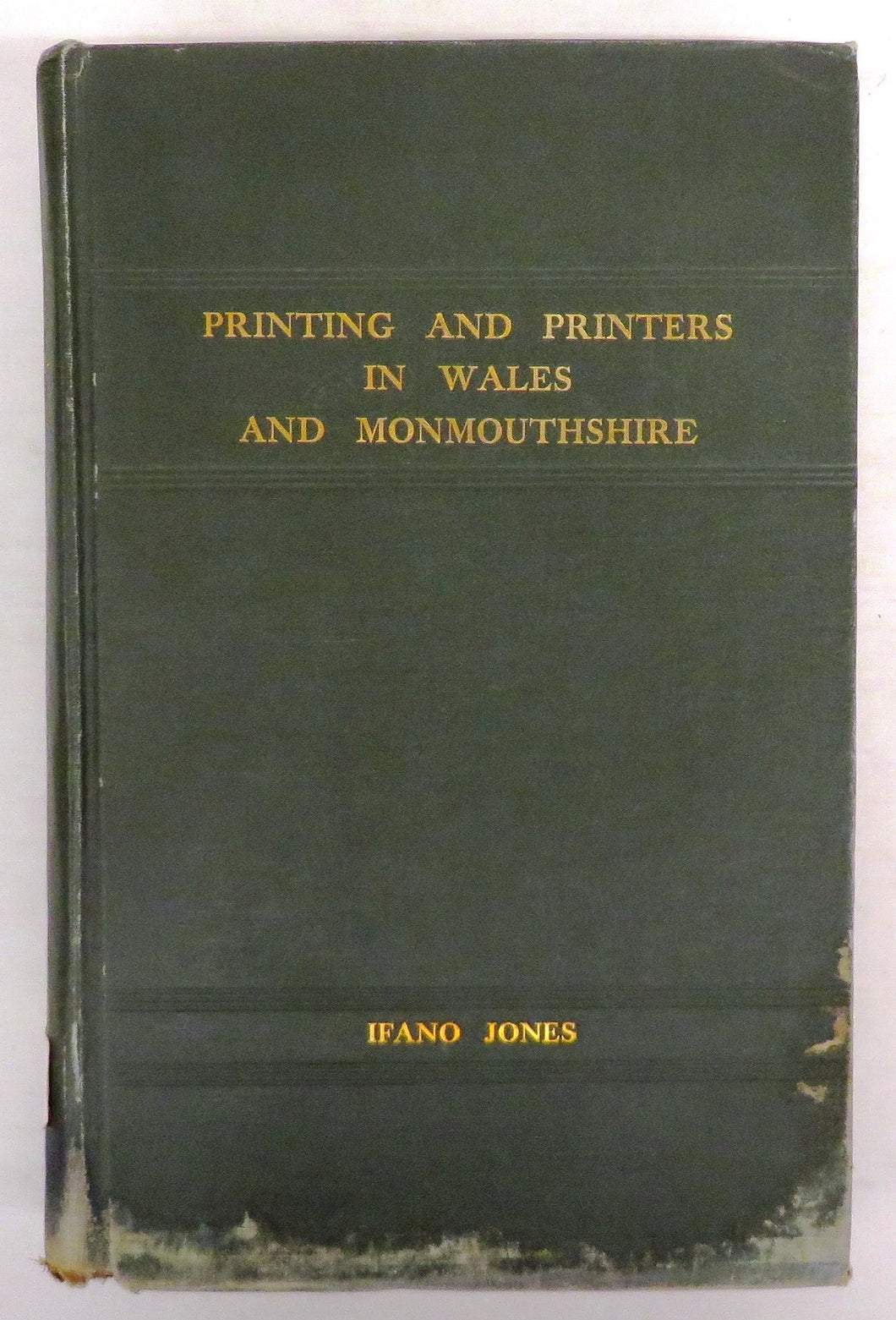 A History of Printing and Printers in Wales to 1810, and of Successive and Related Printers to 1923, Also, A History of Printing and Printers in Monmouthshire to 1923