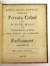 England's Appeal from the Private Cabal at White-Hall to the Great Council of the Nation, The Lords and Commons in Parliament Assembled. By a true Lover of his Country