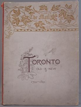 Toronto Old & New - a Memorial Volume - Historical, Descriptive and Pictorial