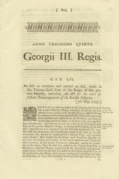 ANNO TRICESIMO QUINTO Georgii III. Regis. CAP. LVI. An Act to continue and amend an Act, made in the Twenty-sixth Year of the Reign of His present Majesty, intituled, An Act for the more effectual Encouragement of the British Fisheries