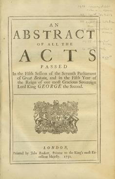 An Abstract of All the Acts Passed In the Fifth Session of the Seventh Parliament of Great Britain, and in the Fifth Year of the Reign of our most Gracious Sovereign Lord King George the Second