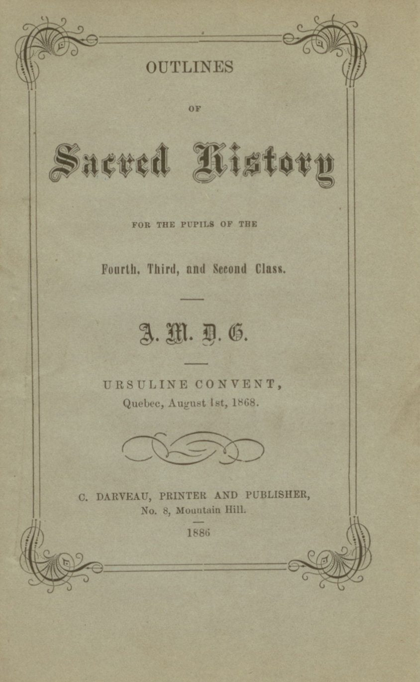 Outlines of Sacred History for the Pupils of the Fourth, Third, and Second Class. A.M.D.G. Ursuline Convent, Quebec, August 1, 1868