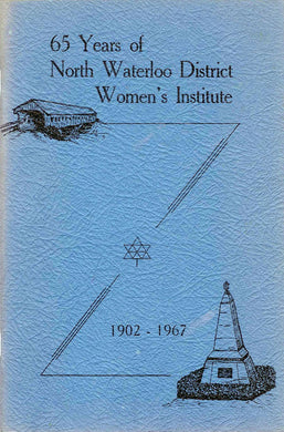 65 Years of North Waterloo District Women's Institute 1902-1967