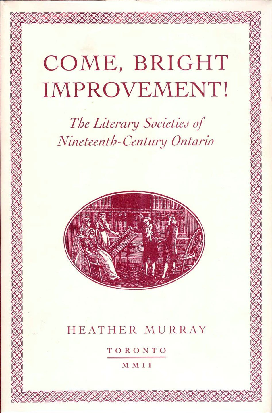 Come, Bright Improvement! The Literary Societies of Nineteenth-Century Ontario