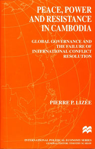 Peace, Power and Resistance in Cambodia: Global Governance and the Failure of International Conflict Resolution
