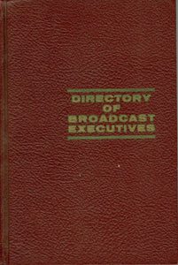 Directory of Broadcast Executives: Who's Who in Canadian Television, Radio, Film, Broadcast Equipment, Advertising and Allied Fields 1963-64