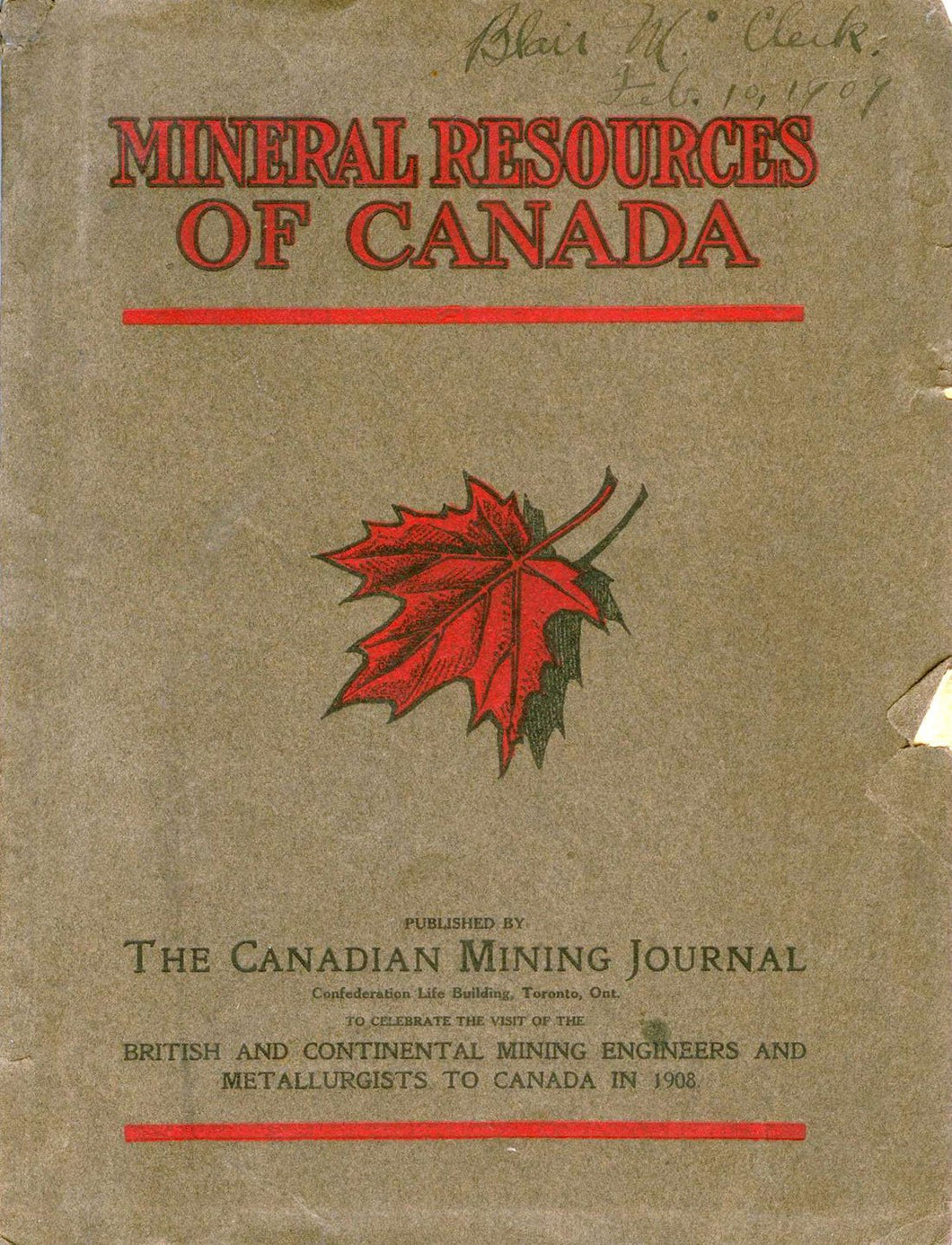 Mineral Resources of Canada. To Celebrate The Visit of the British and Continental Mining Engineers and Metallurgists to Canada in the Summer of 1908