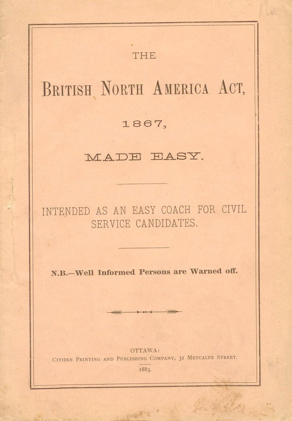 The British North America Act, 1867, Made Easy. Intended As An Easy Coach For Civil Service Candidates