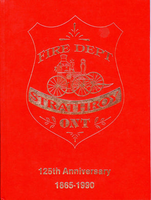 125th Anniversary: A history of the Strathroy Fire Department 1865-1990
