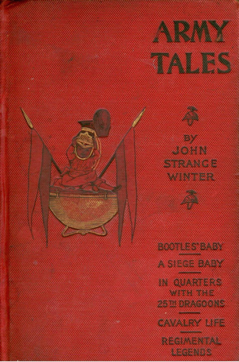 Army Tales; Bootles' Baby, A Siege Baby, In Quarters with the 25th Dragoons, Cavalry Life, Regimental Legends