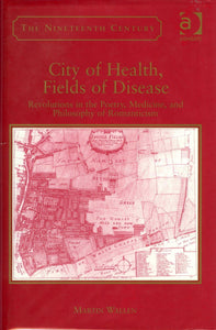 City of Health, Fields of Disease: Revolutions in the Poetry, Medicine, and Philosophy of Romanticism