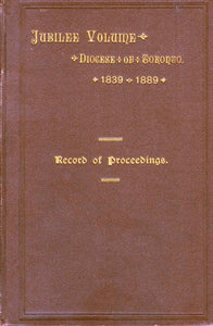 Jubilee of the Diocese of Toronto 1839 to 1889. Record of Proceedings Connected With the Celebration of the Jubilee November 21st to the 28th, 1889, Inclusive.