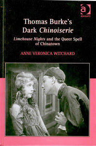 Thomas Burke's Dark Chinoiserie: Limehouse Nights and the Queer Spell of Chinatown