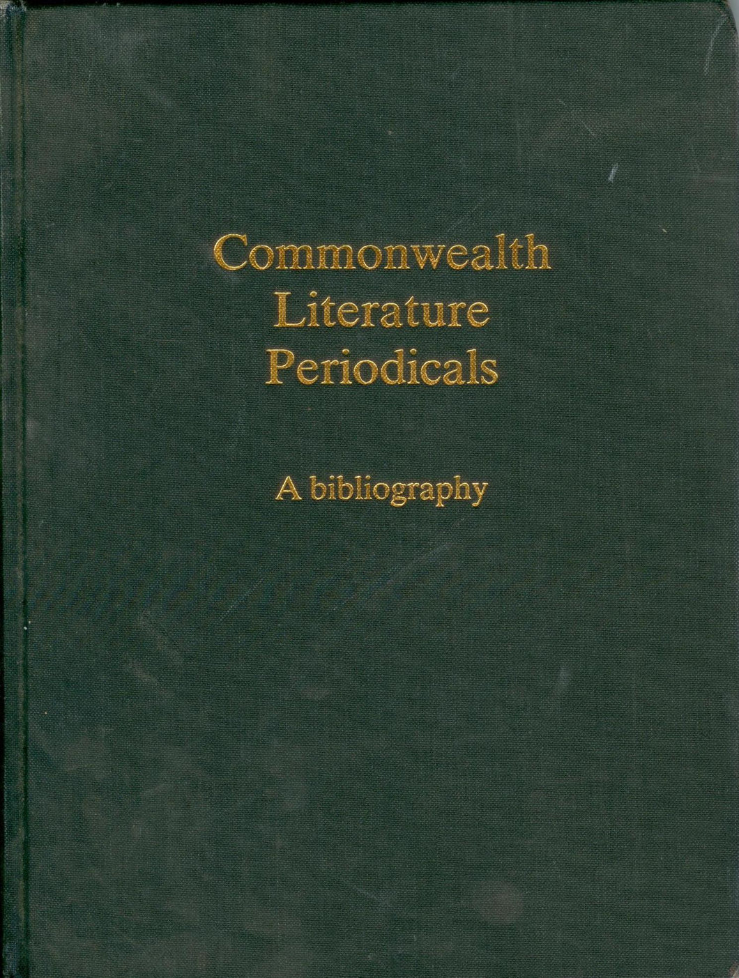 Commonwealth Literature Periodicals: A bibliography, including periodicals of former Commonwealth countries, with locations in the United Kingdom