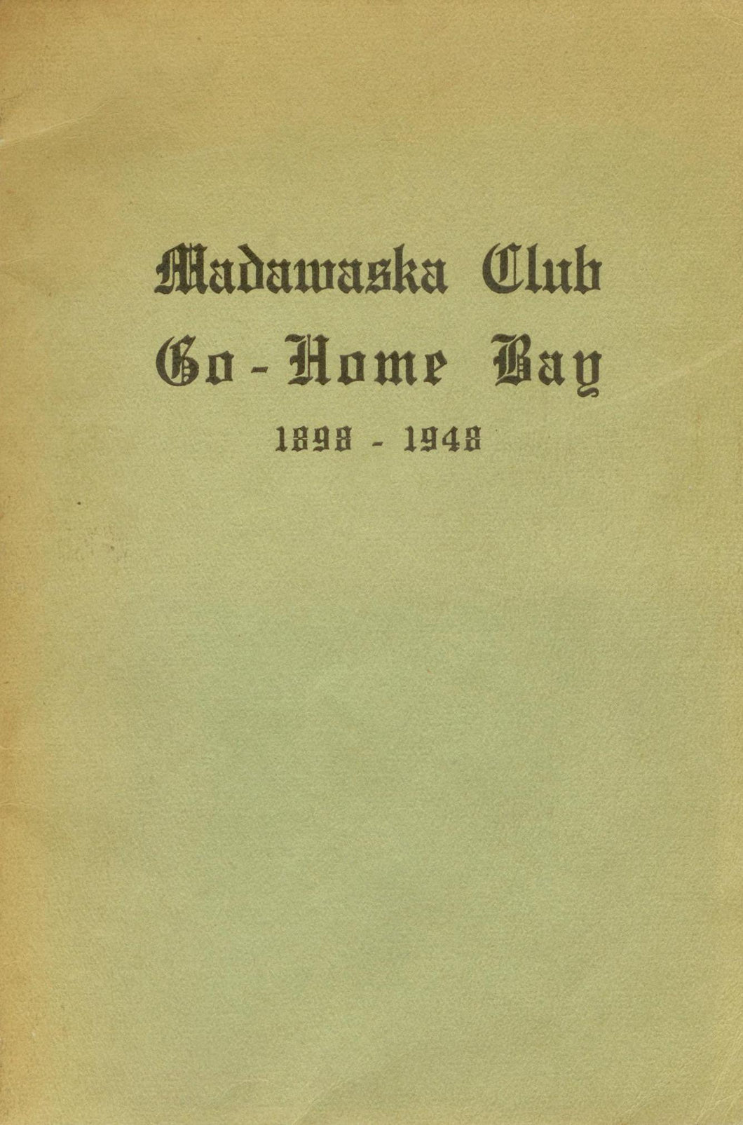 The Madawaska Club Go-Home Bay 1898-1948