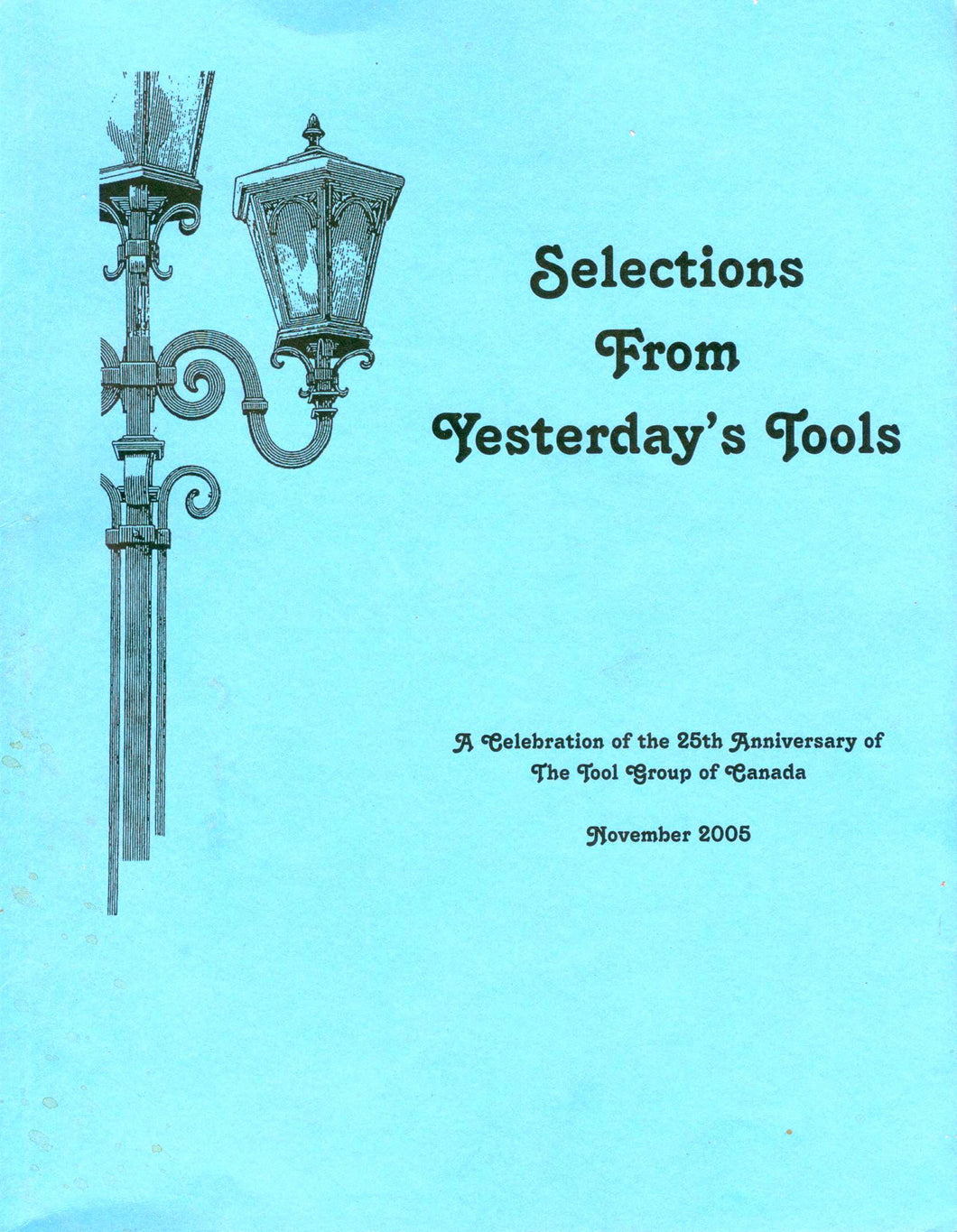 Selections From Yesterday's Tools: A Celebration of the 25th Anniversary of The Tool Group of Canada