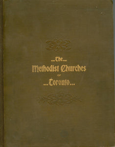 The Methodist Churches of Toronto: A History of the Methodist Denomination and its Churches in York and Toronto, with Biographical Sketches of many of the Clergy and Laity