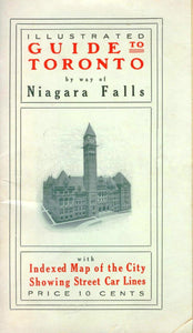 Illustrated Guide to Toronto By Way of Niagara Falls With Indexed Map of the City, Showing Street Car Lines