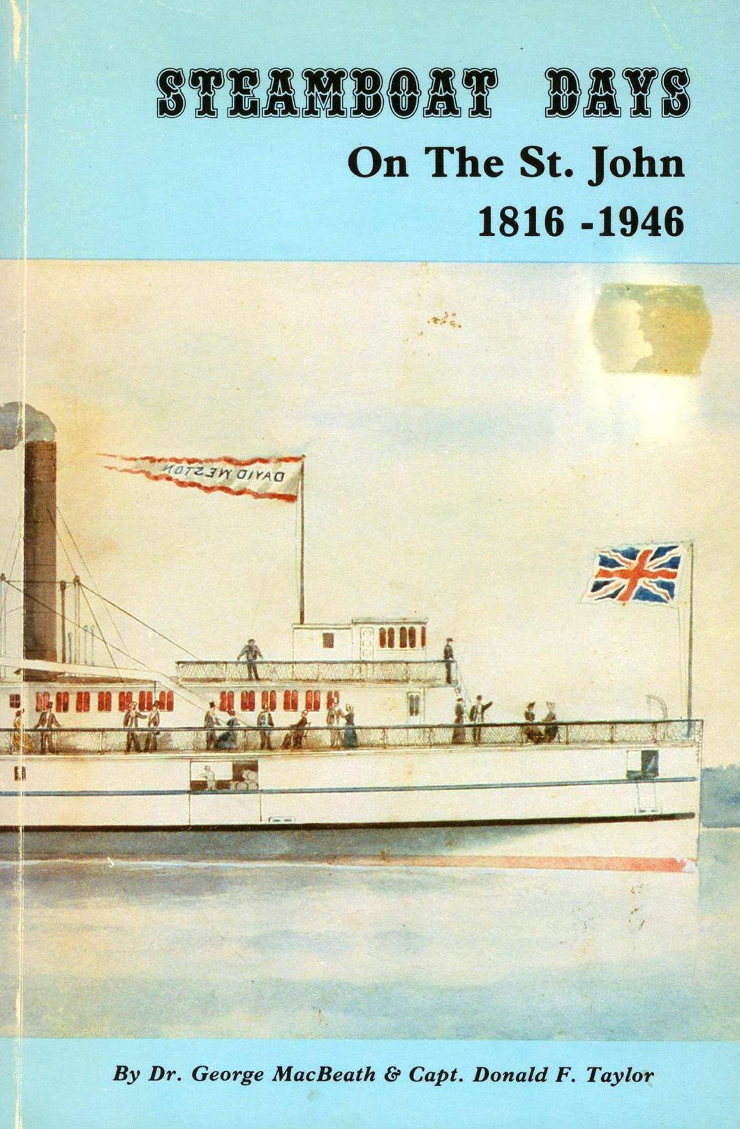 Steamboat Days: An Illustrated History of The Steamboat Era On The St. John River 1816-1946