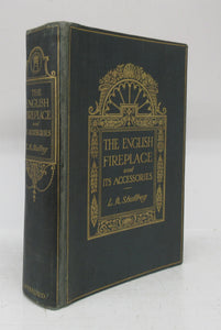 The English Fireplace: A History of the Development of the Chimney, Chimney-Piece and Firegrate with Their Accessories From the Earliest Times to the Beginning of the XIXth Century.