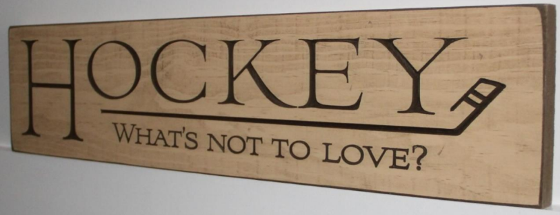 """Hockey, What's Not To Love"" Sign"